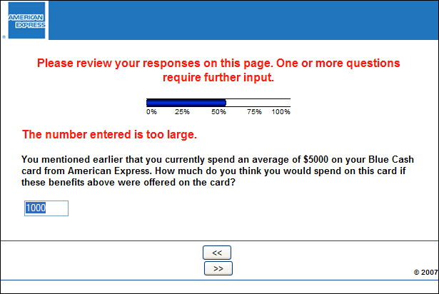 In this screen capture, the survey is asking me how much I would spend on my card if certain benefits were offered. It reports that the number 1,000 is too large, despite the fact that I said I spend $5,000 a month on the card